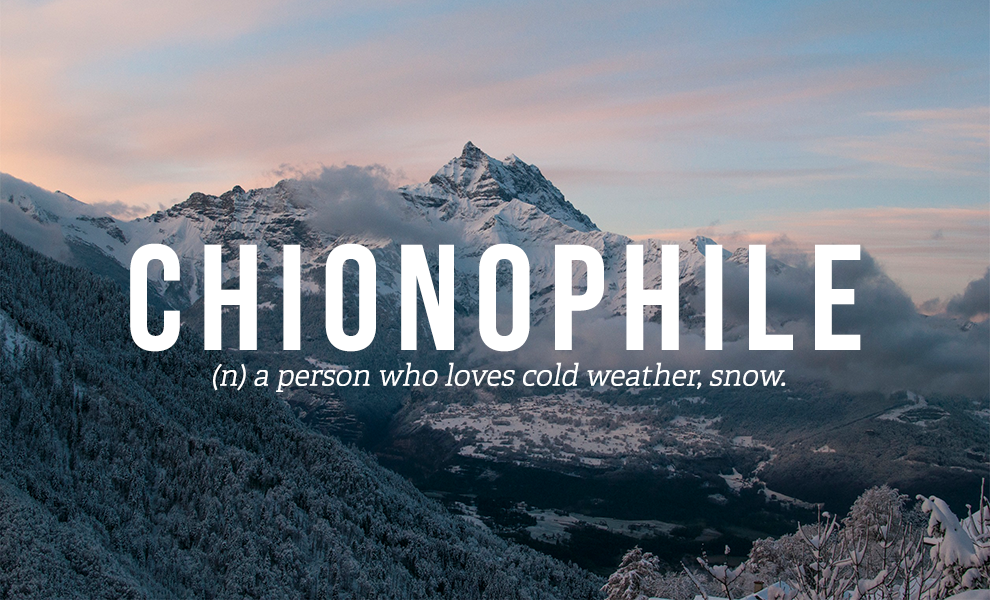 A title placard image of mountains that spells out CHIONOPHILE (n) a person who loves cold weather, snow.
