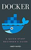 Docker : A Quick-Start Beginner's Guide