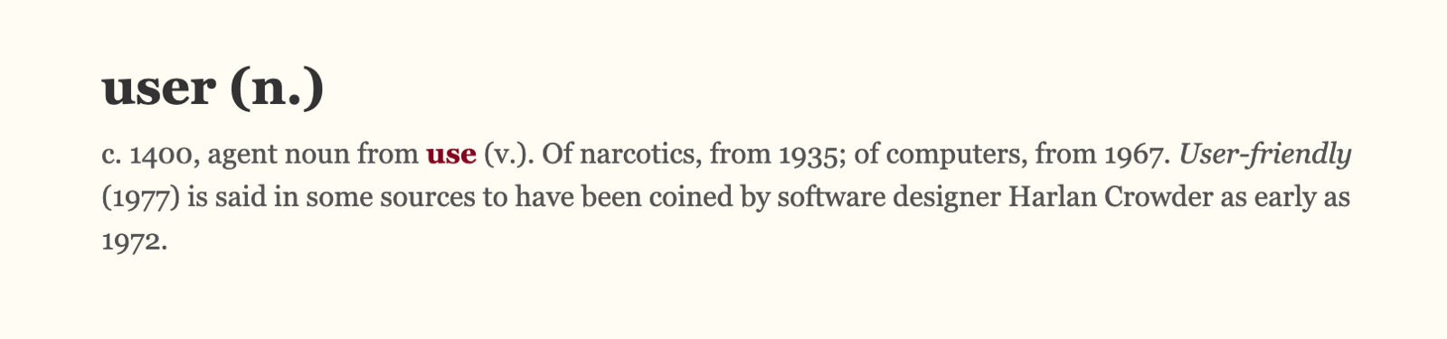 user (n.) c. 1400, agent noun from use (v.). Of narcotics, from 1935; of computers, from 1967.