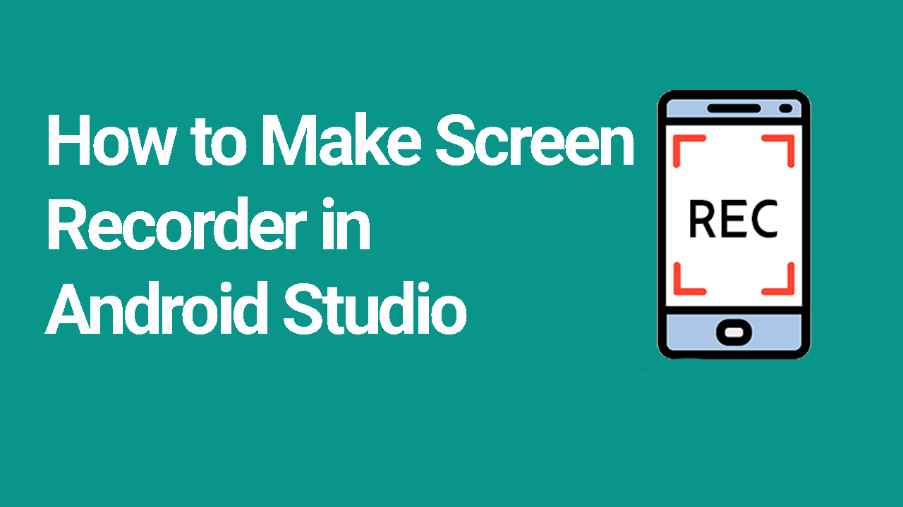 How to Make Screen Recorder in Android Studio