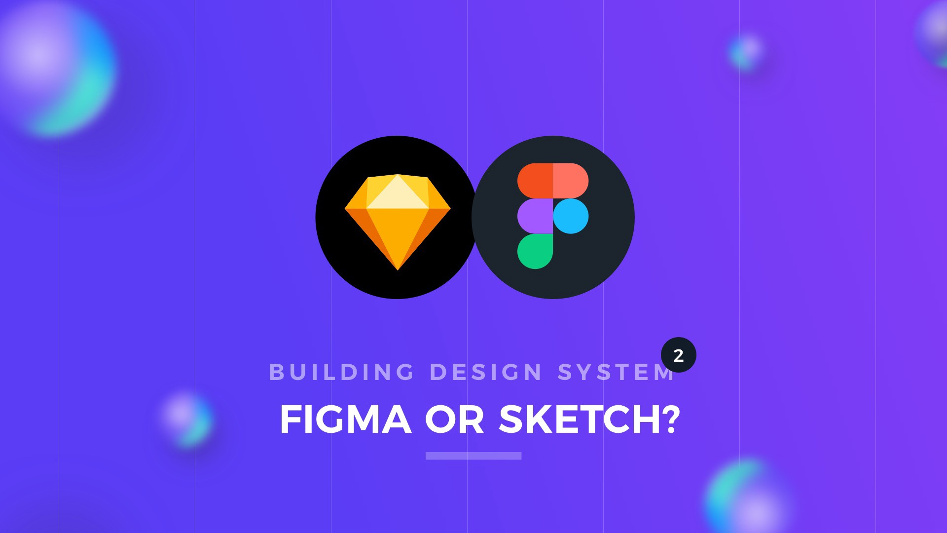 Figma or Sketch—how to build design system