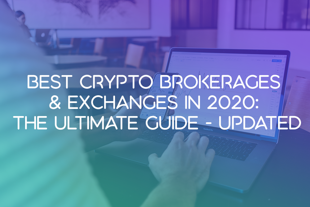 Best Cryptocurrency Exchange 2020.Best Crypto Brokerages Exchanges In 2020 The Ultimate
