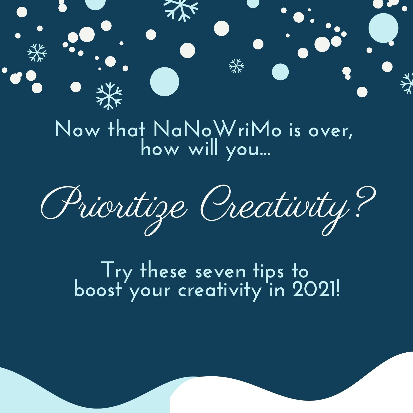 Now that NaNoWriMo is over, how will you prioritize creativity in 2021?