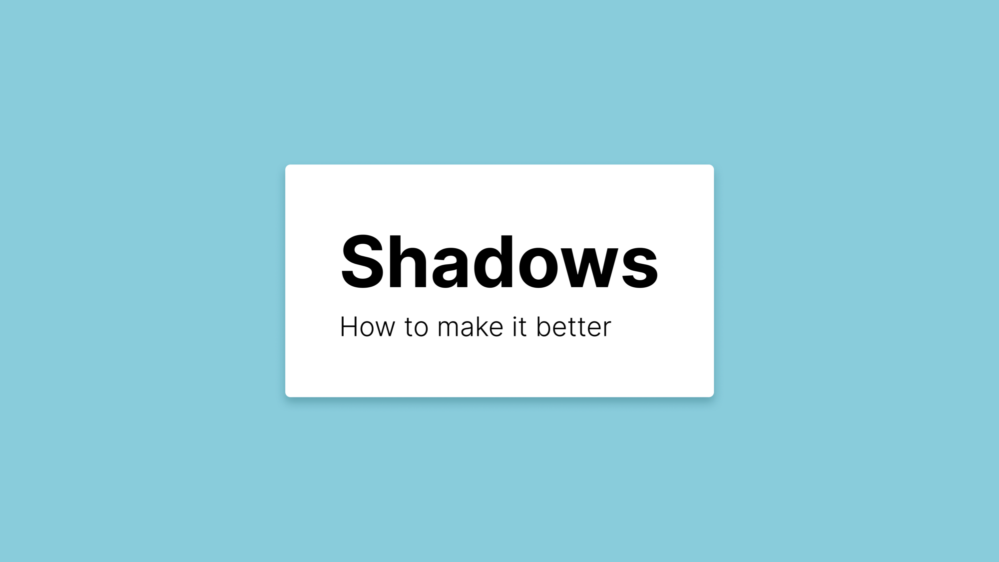 """A card with the words, """"Shadows: How to make it better"""" written on it."""
