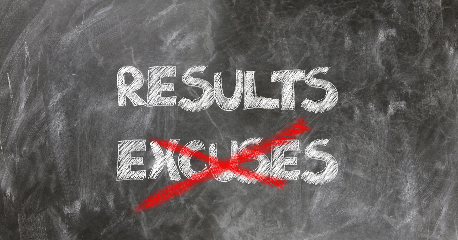 Results and Excuses wordings marked on a black board, excuses is strike out