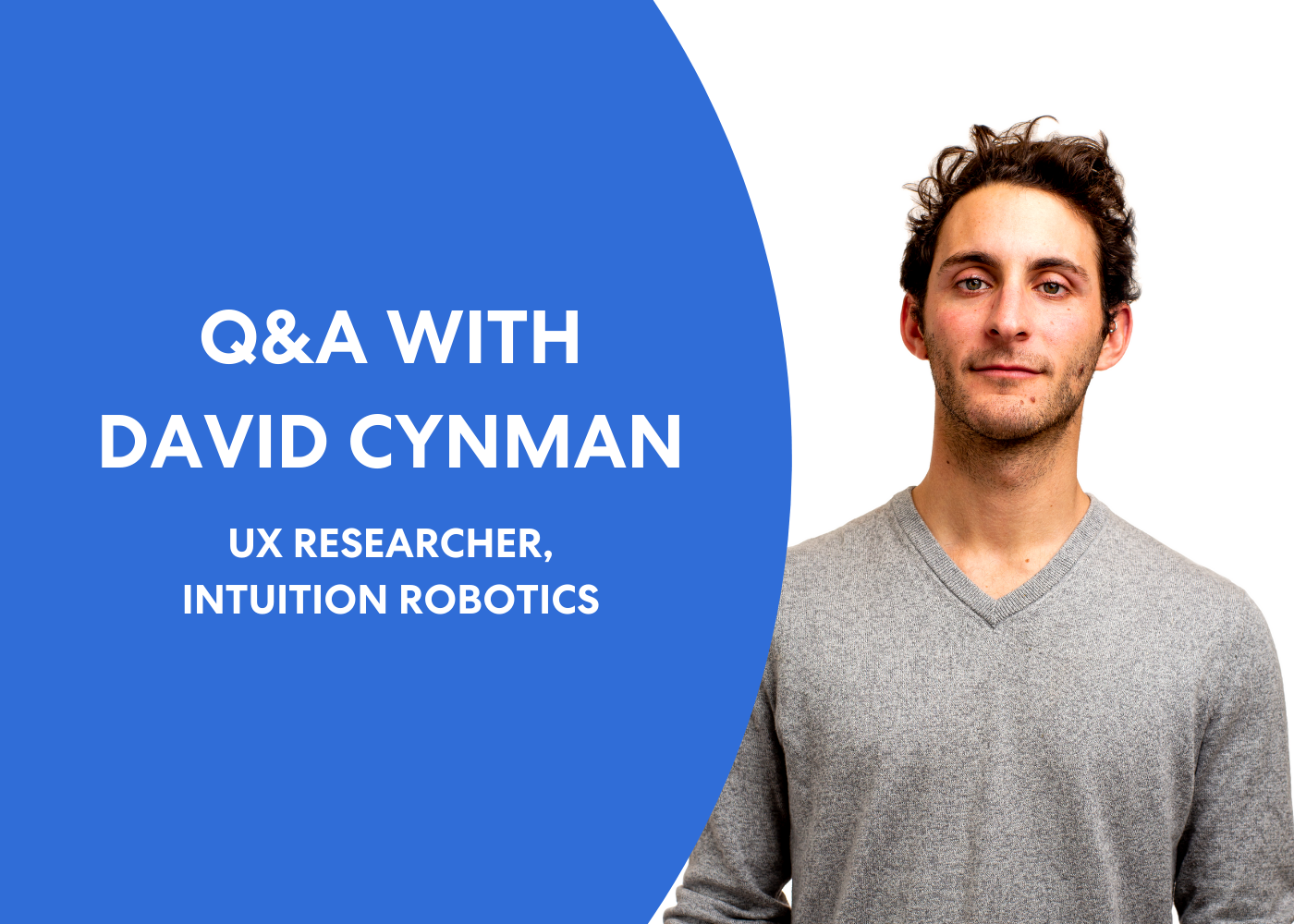 Q&A with David Cynman, UX Researcher at Intuition Robotics