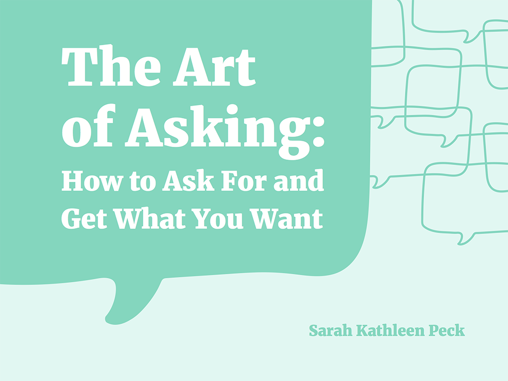 The Art Of Asking Or How To Ask And Get What You Want By Sarah Kathleen Peck Startup Pregnant Medium