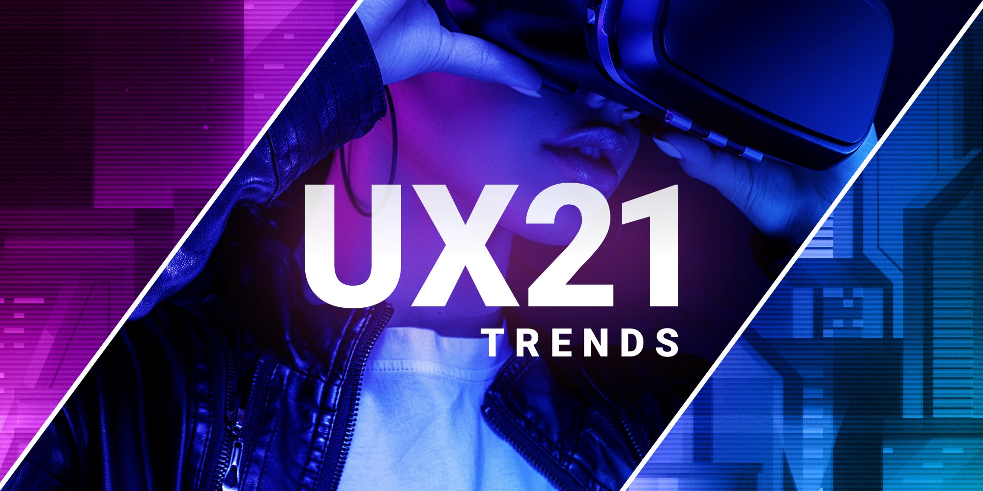 A cyberpunk image containing a futuristic backdrop, a girl wearing a VR headset, and overlaying text that reads UX21 trends