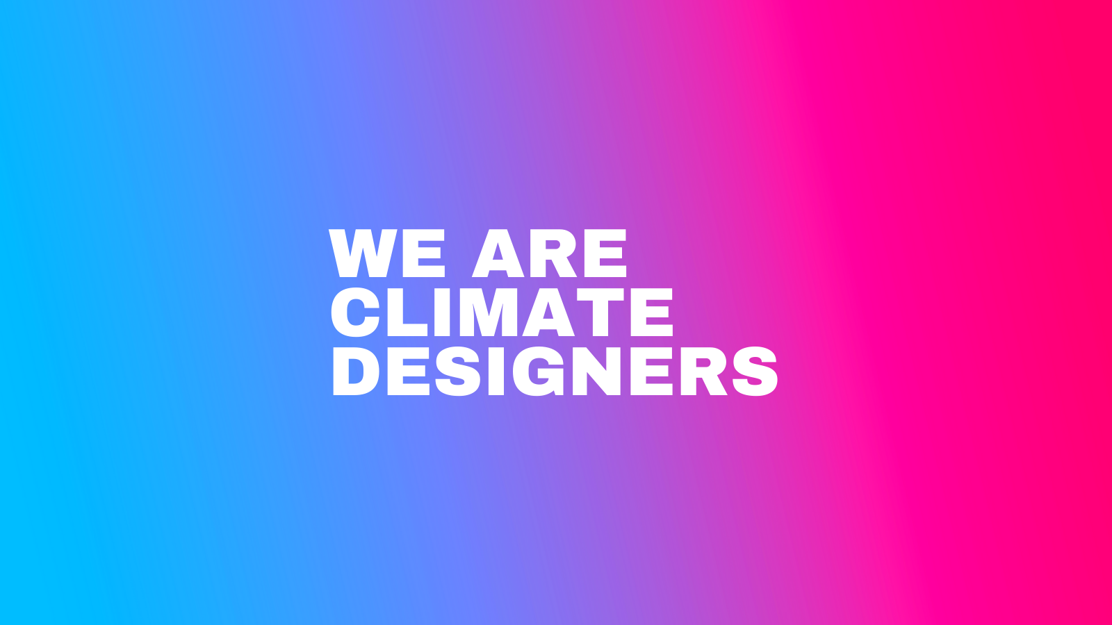 """""""We are climate designers"""" set in large, all caps text against a blue, purple, and pink gradient background."""