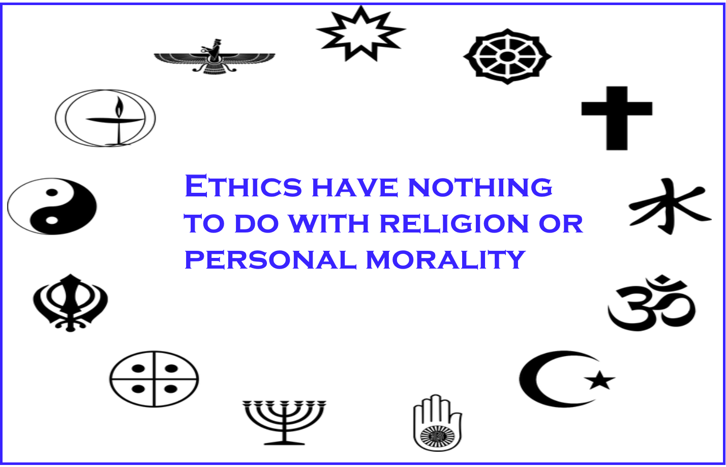 Depicts words 'ethics have nothing to do with religion or personal morality.