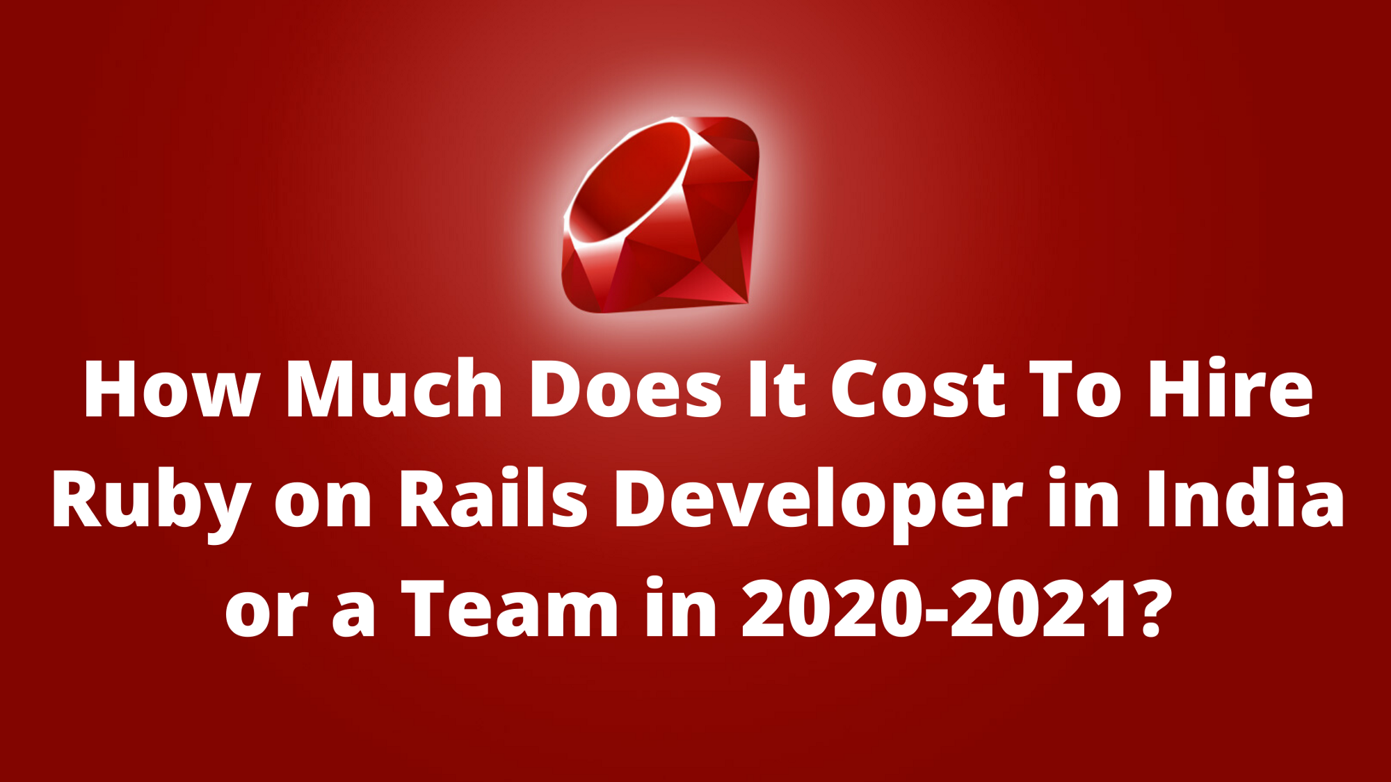 Cost to hire ruby on rails developer in india or team