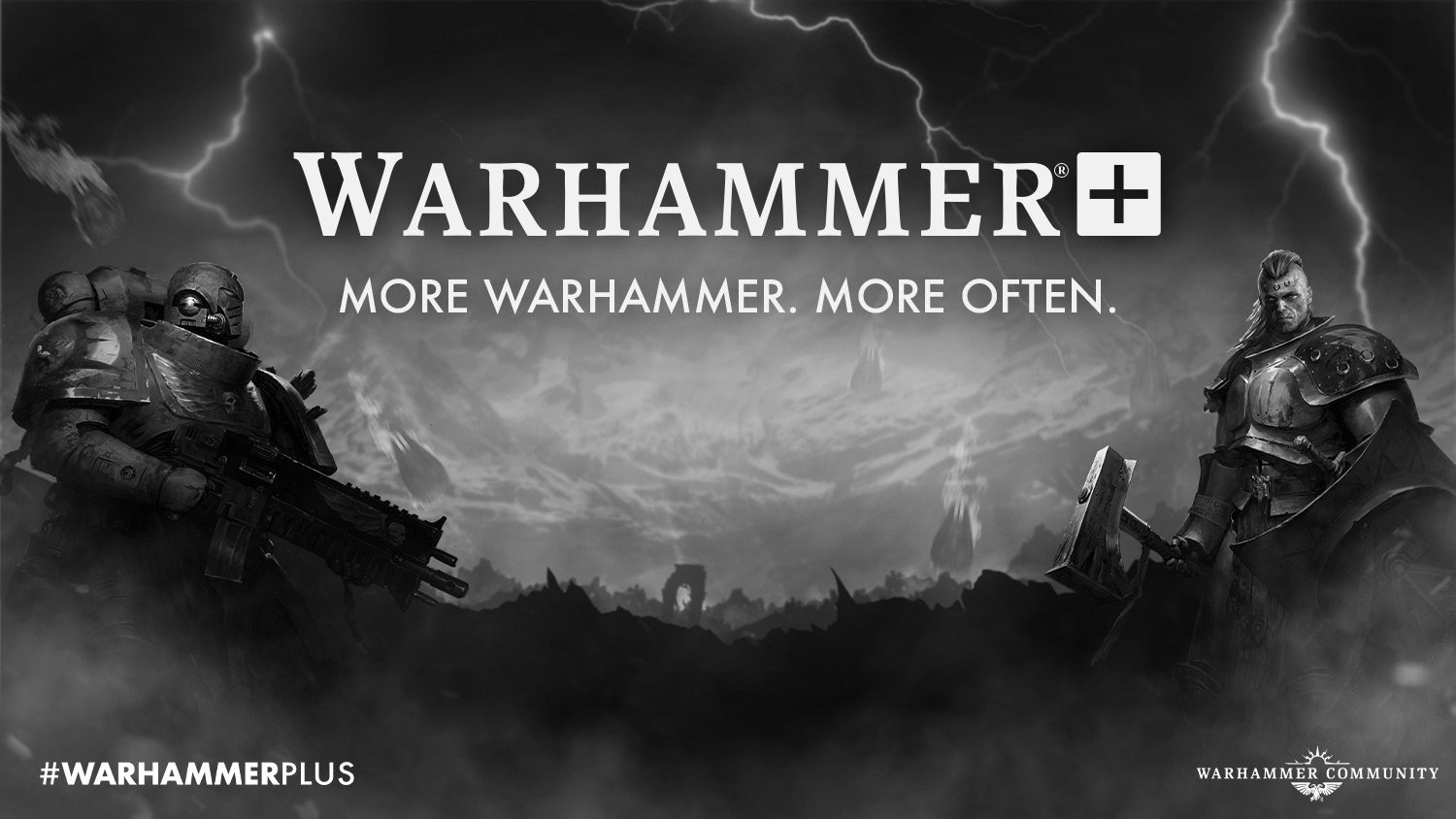 Promotional banner for Warhammer Plus. Includes the tagline More Warhammer, More Often. The image is black and white. A space marine carrying a bolter rifle and wearing power armor with helmet is on the left side. A fantasy warrior with a warhammer and wearing metal armor, with runes tattooed on his forehead, is on the right. Imperial drop pods are landing in a desolate background. Lightning streaks the sky.