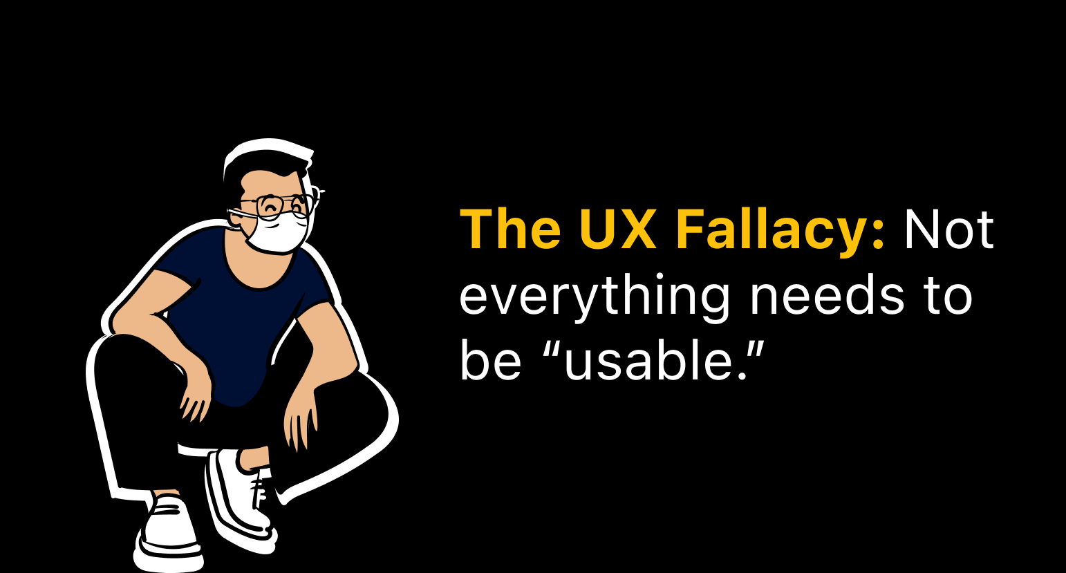 Felix Lee — The UX Fallacy: Not everything needs to be usable.