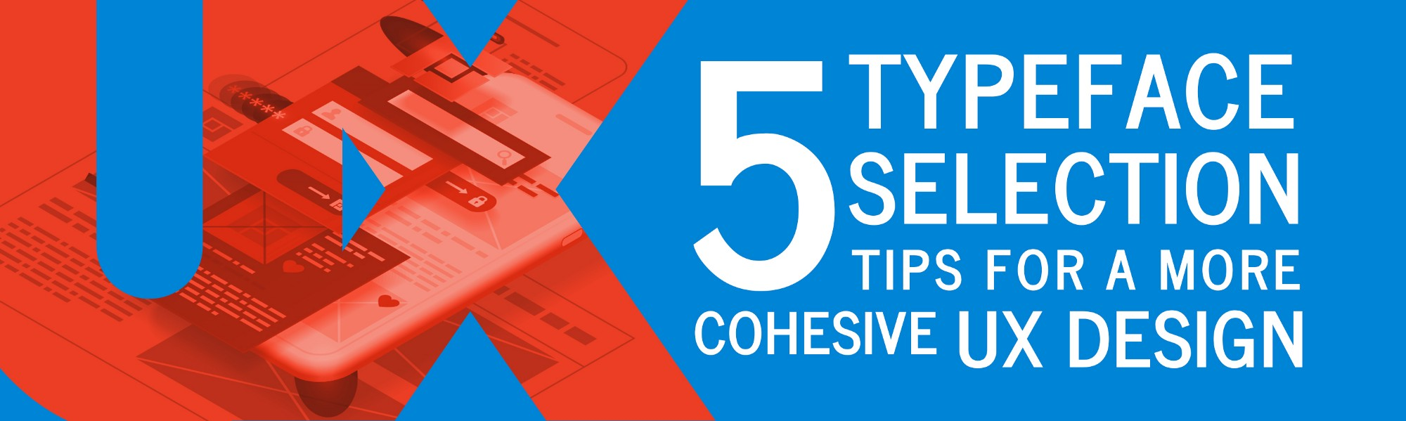 5 Typeface Selection Tips for a More Cohesive UX Design