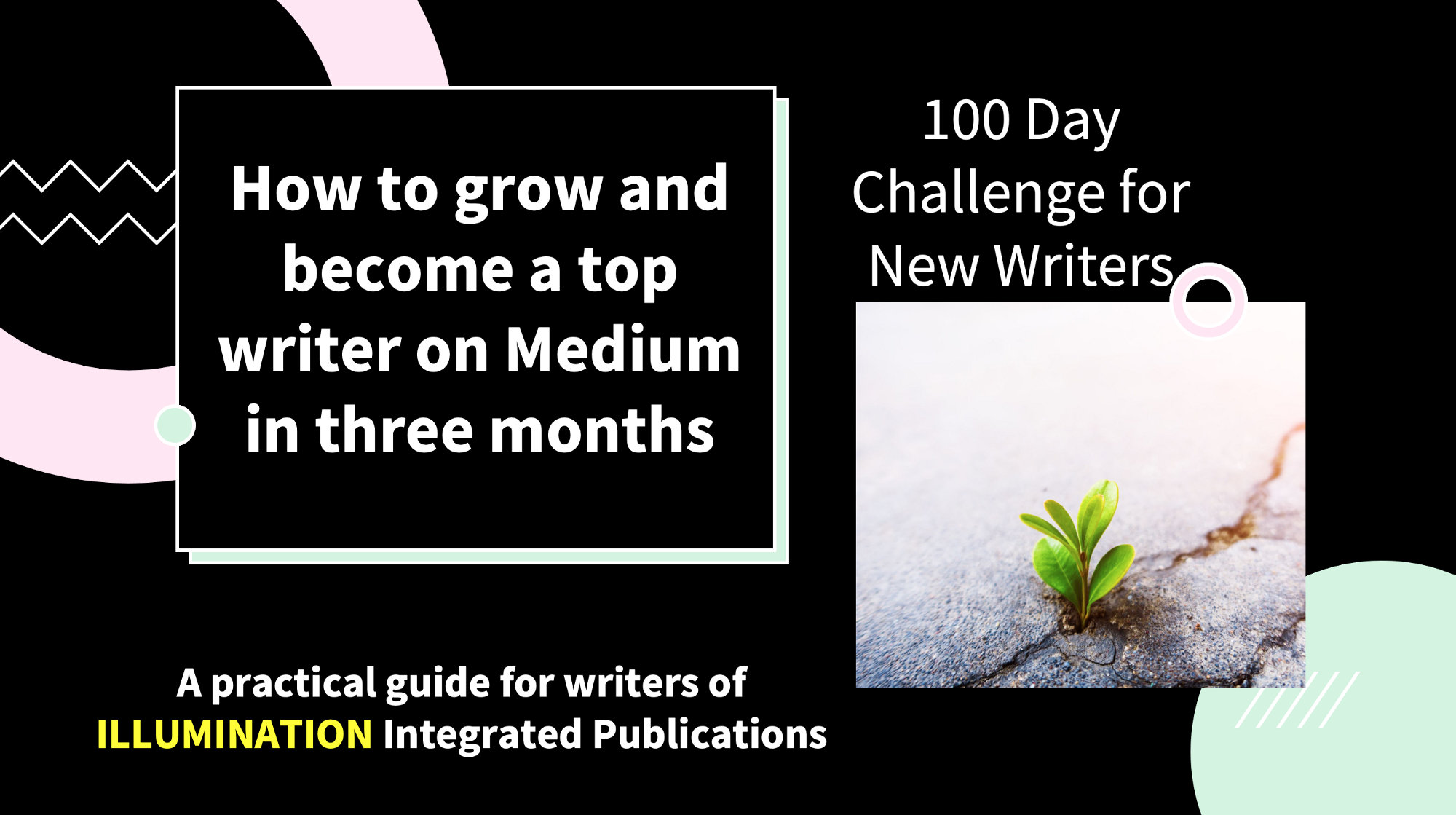 100 Day Writing Challenge For New Writers How to grow and become a top writer on Medium in three months. A guide by Dr Mehmet Yildiz—Chief Editor of ILLUMINATION Integrated Publications on Medium.