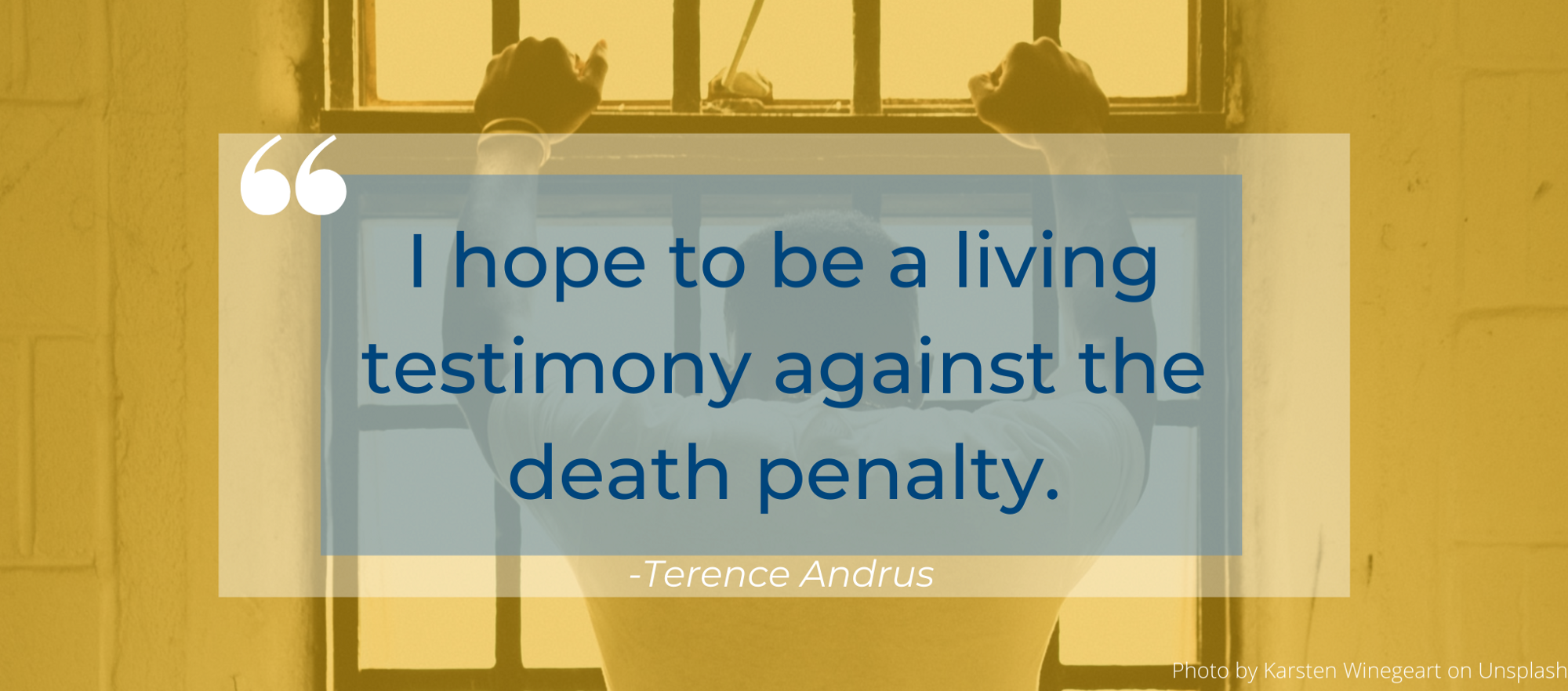 """Image of man holding bars in the background, with quote: """"I hope to be a living testimony against the death penalty"""""""