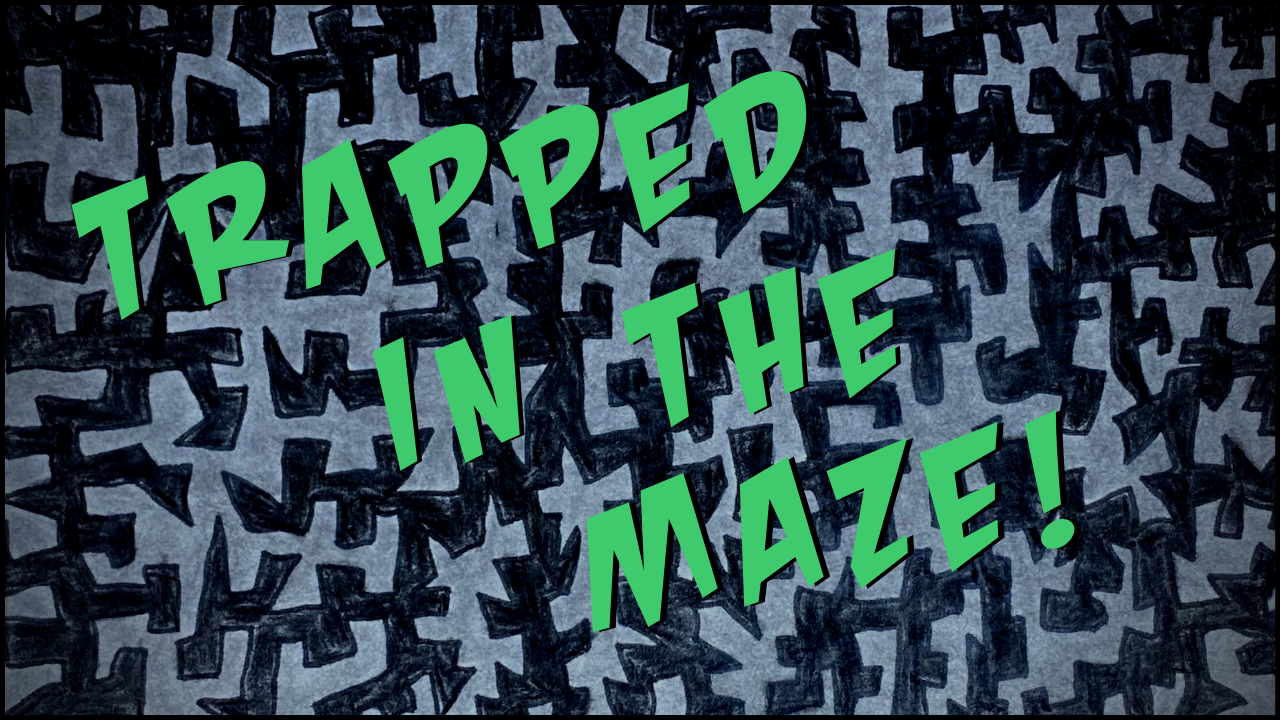 "Title card. Background is a black and gray maze. The title in green letters reads ""Trapped in the Maze""."