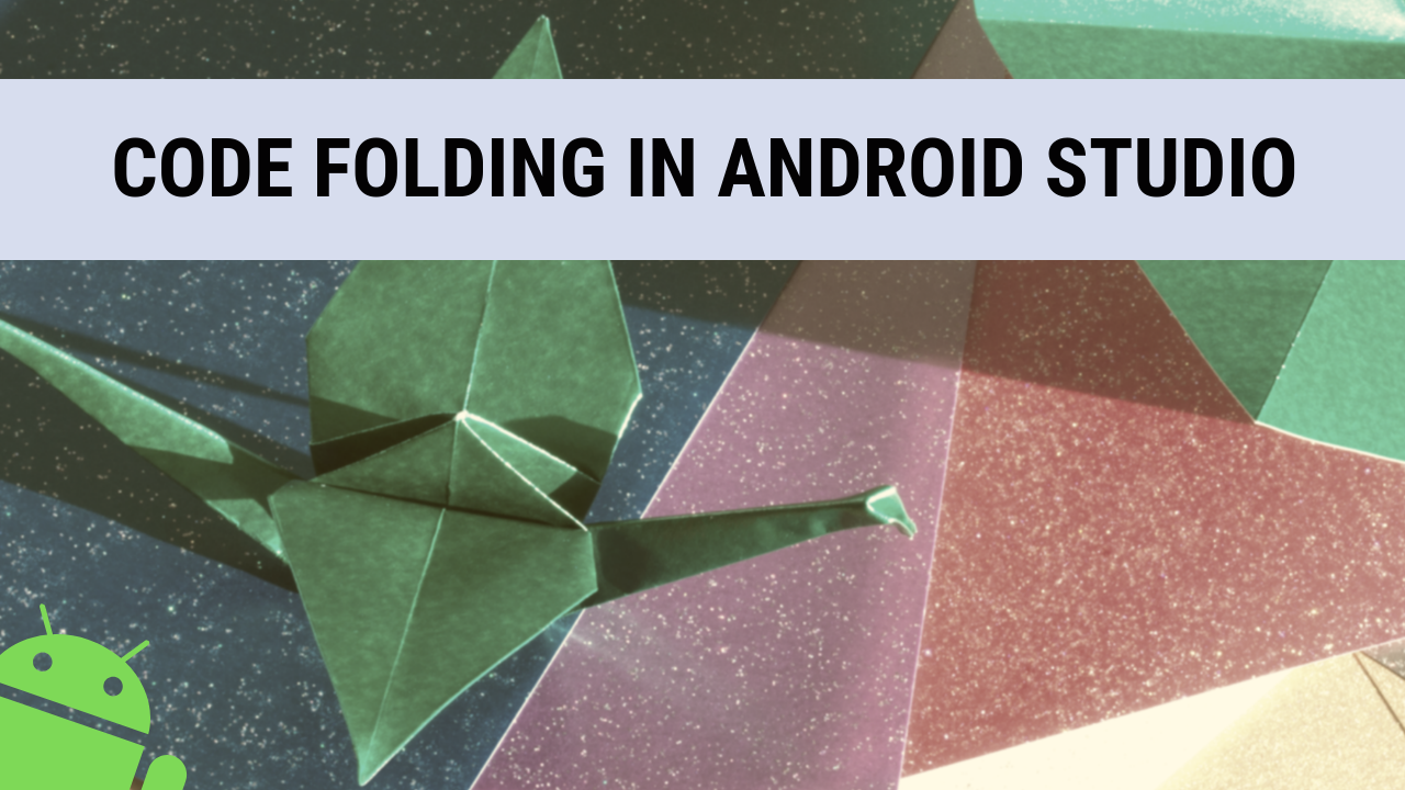 Code Folding in Android Studio - ProAndroidDev
