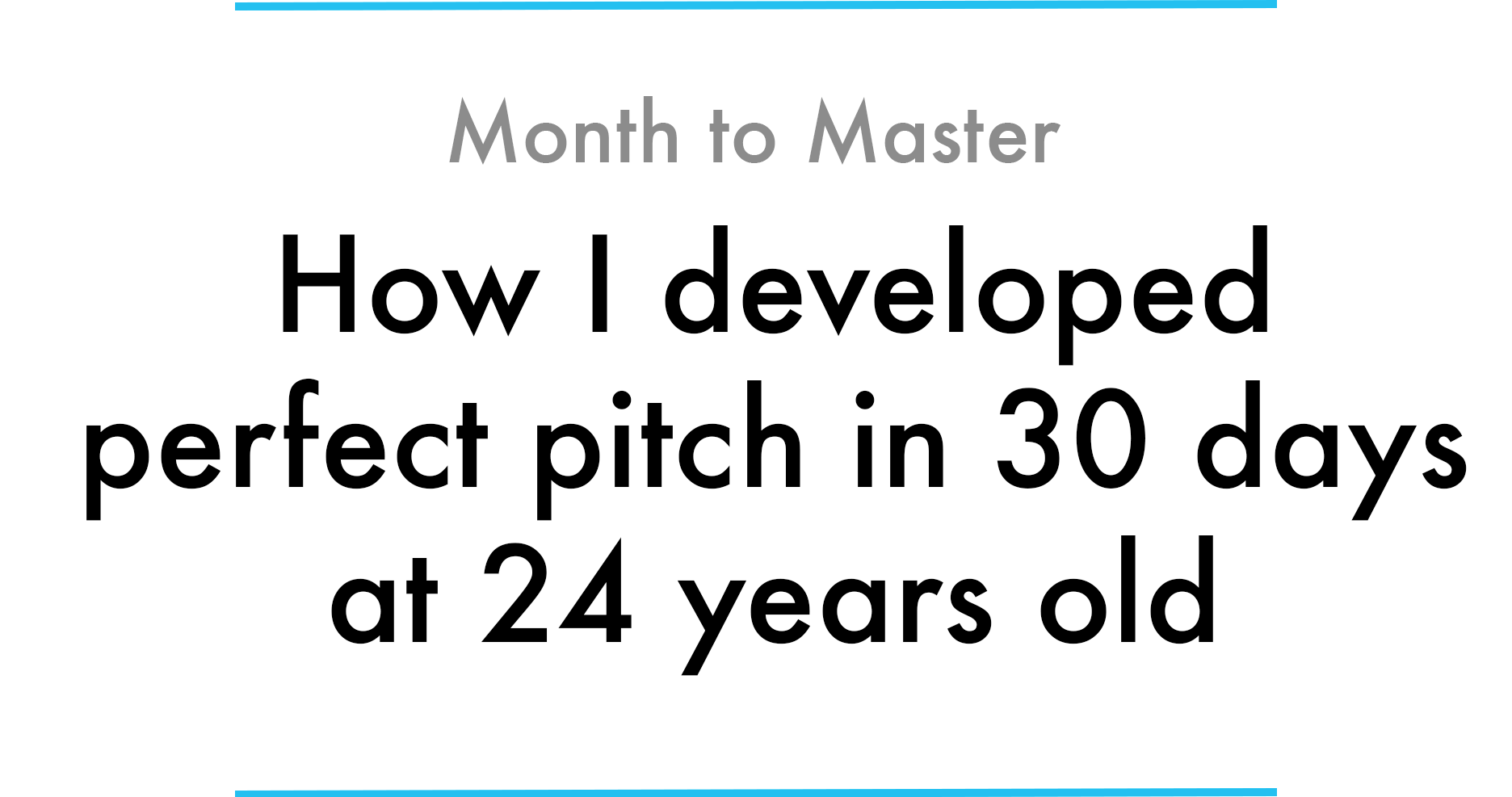 How I developed perfect pitch in 30 days at 24 years old