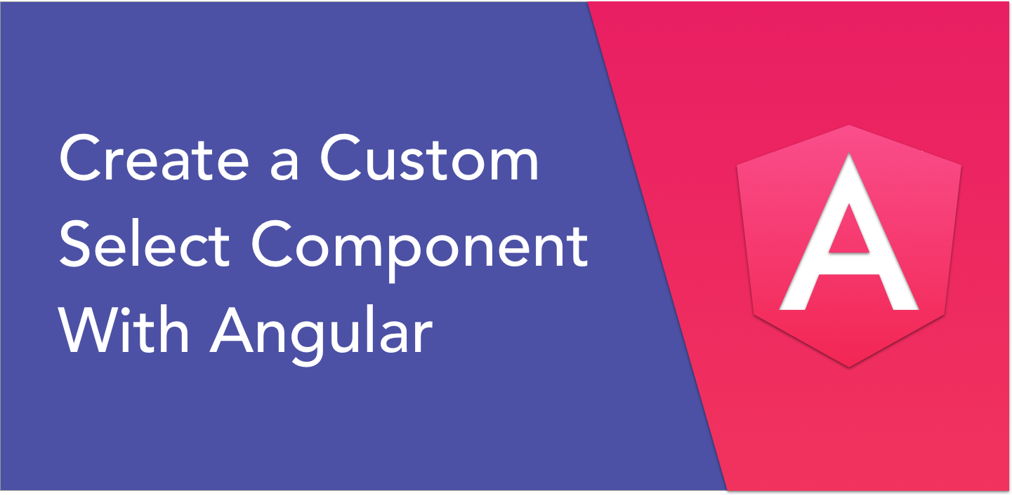 Create a Custom Select Component in Angular, Complete with Virtual