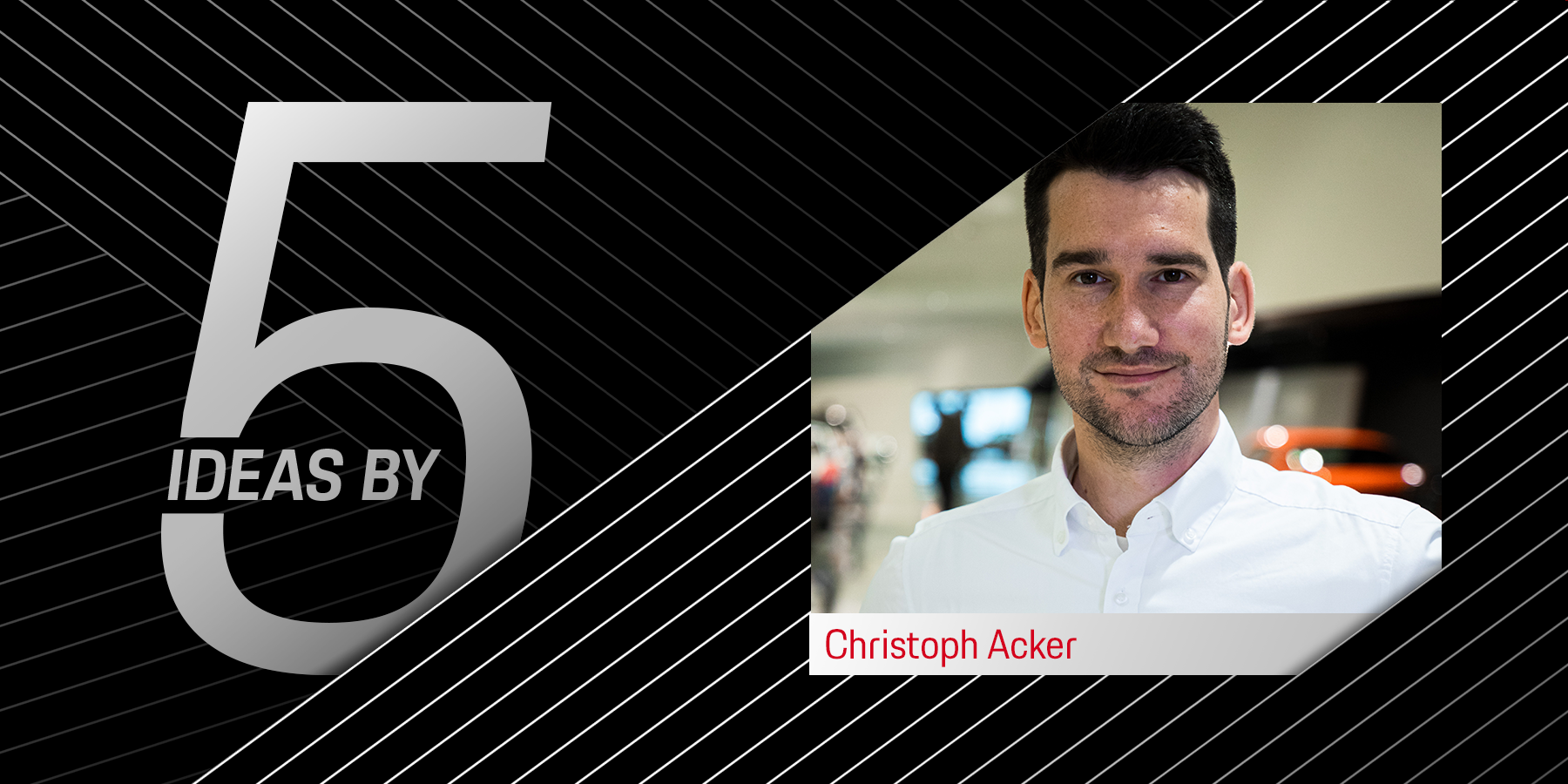 Christoph Acker—Project Lead Innovation Strategy at Porsche.