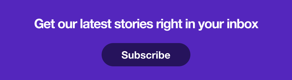 Subscribe to our email newsletter and get our latest stories in your inbox