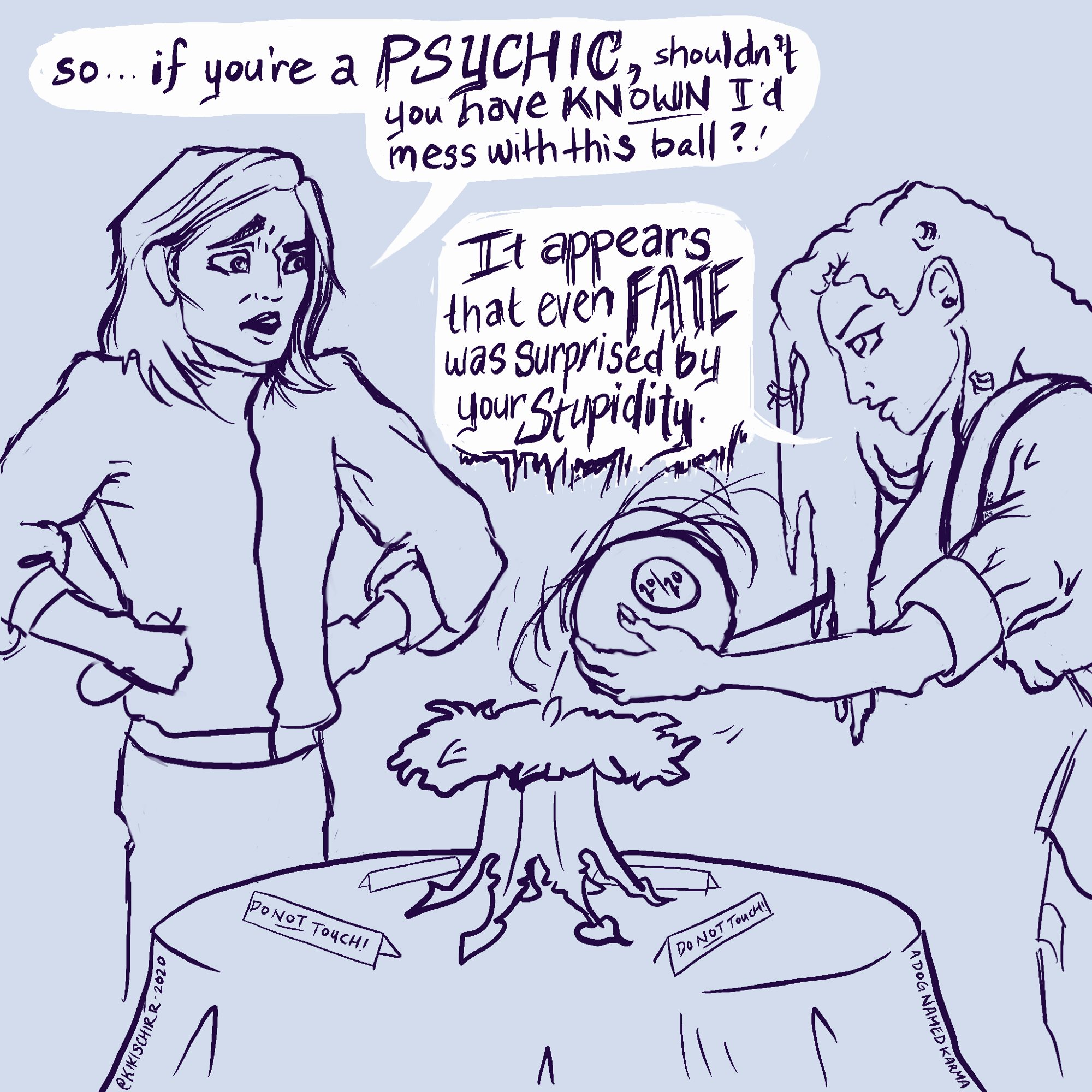 Talako asked why The Psychic was surprised he touched the Magic Ball, and they said even fate underestimated his stupidity.