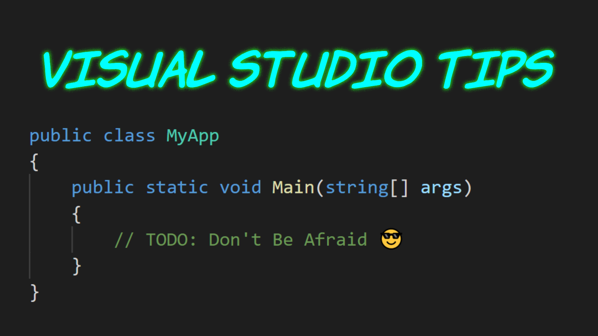 A CSharp class named App with a Main() method and a single comment that says 'TODO: Don't be afraid' with a sunglasses emoji.