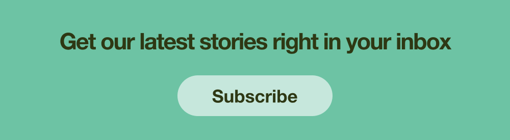 Subscribe to our email newsletter to get our stories right in your inbox