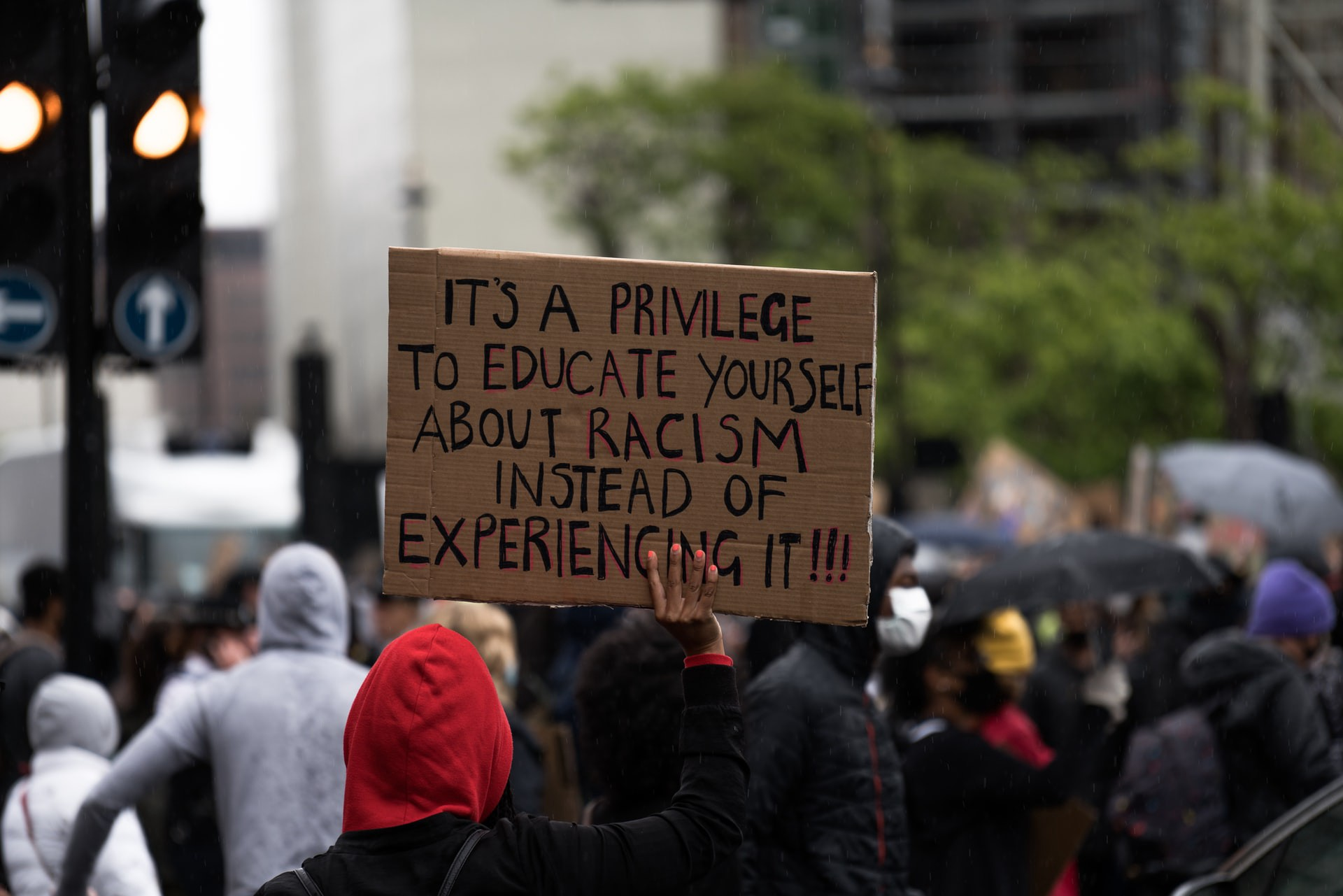 It's a privilege to educate yourself about racism instead of experiencing it.