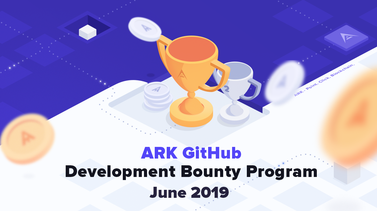 June 2019: ARK GitHub Development Bounty Program - ARK io | Blog