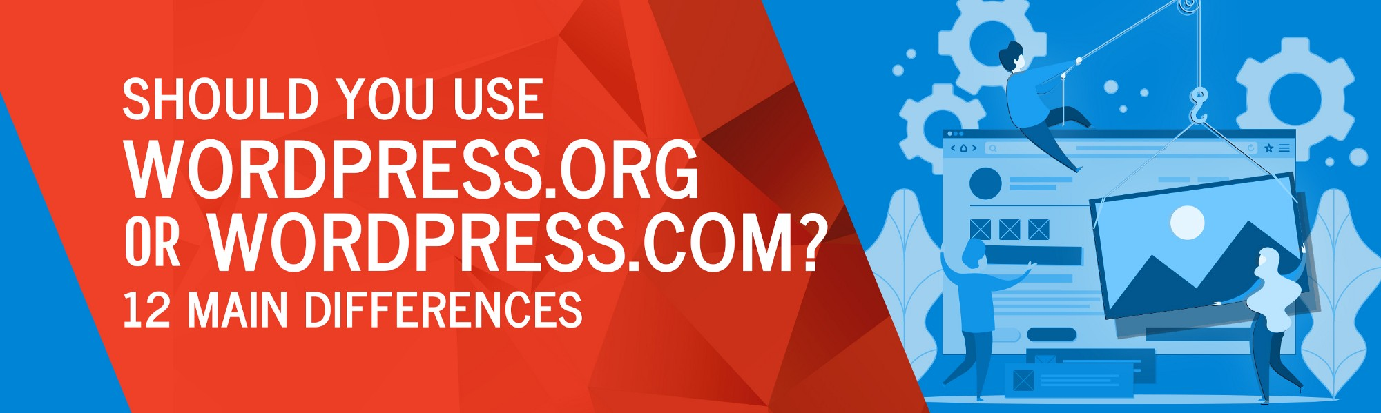 Should You Use WordPress.org or WordPress.com? 12 Main Differences