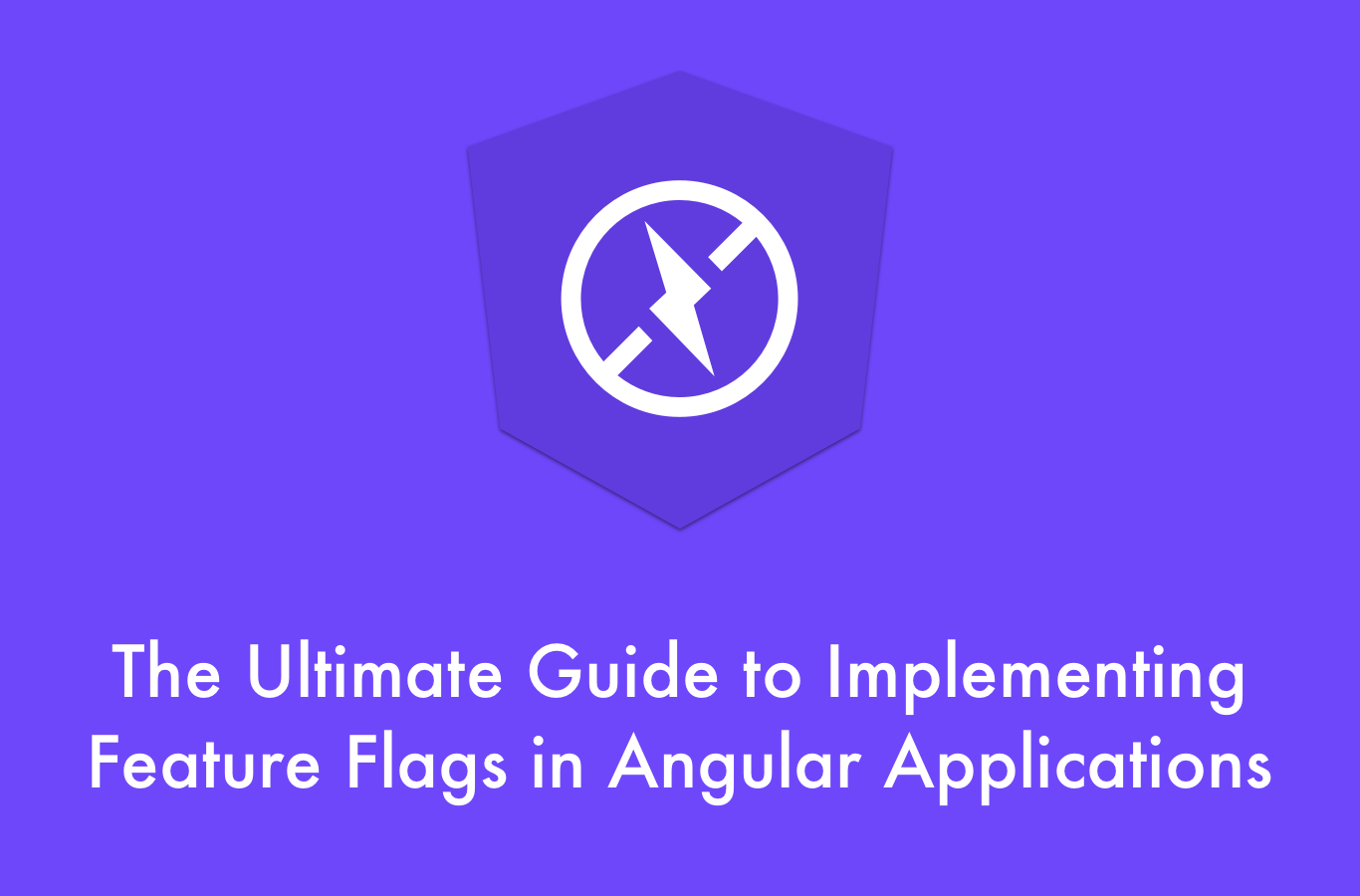 The Ultimate Guide to Implementing Feature Flags in Angular