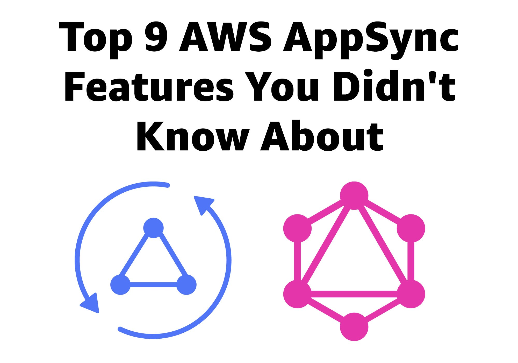 Top 9 AWS AppSync Features You Didn't Know About - Open GraphQL - Medium