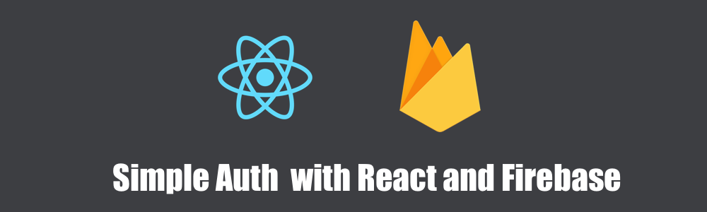 Dead Simple Auth with React and Firebase