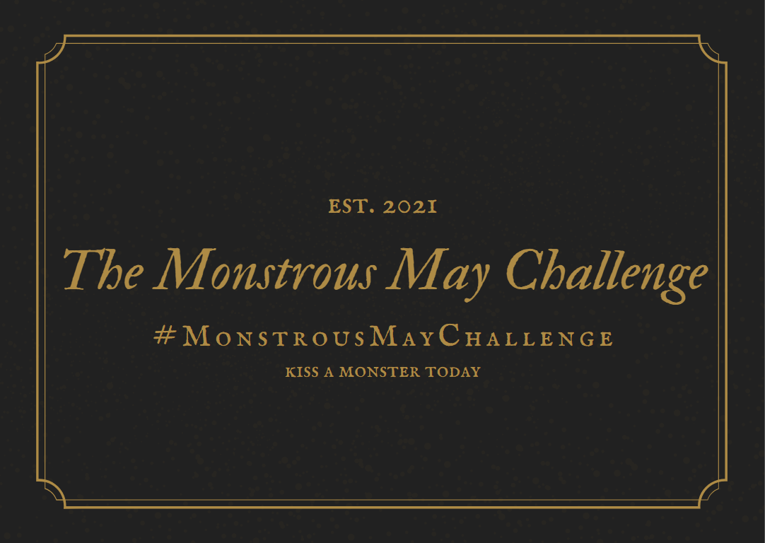 Est. 2021. The Monstrous May Challenge. #MonstrousMayChallenge. Kiss a monster today.