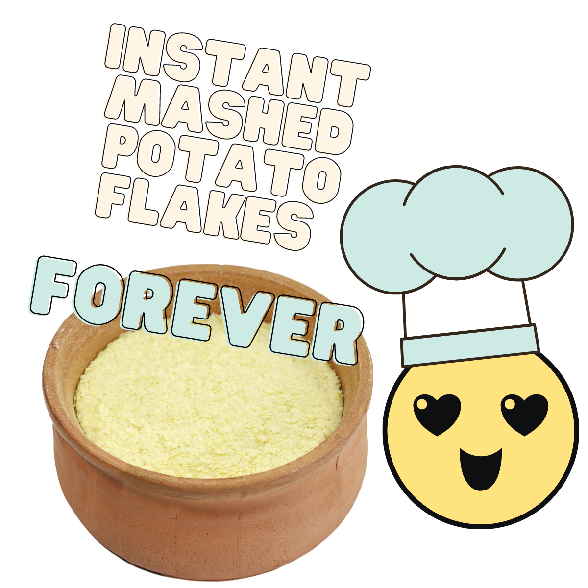 Bowl of dry potato flakes next to a heart-eyed smiley face wearing a chef's hat. Text: Instant mashed potato flakes forever.