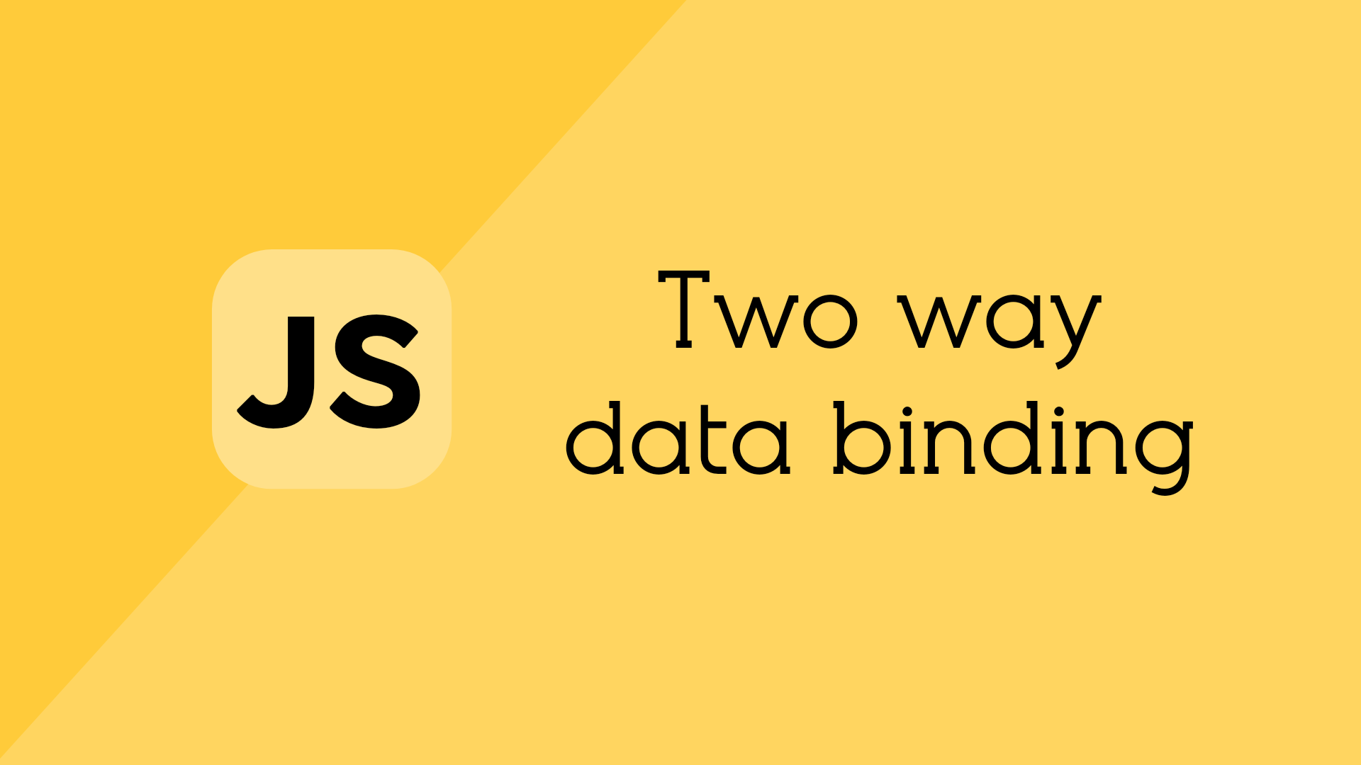 Two way data binding in Vanilla JavaScript without Angular or ...