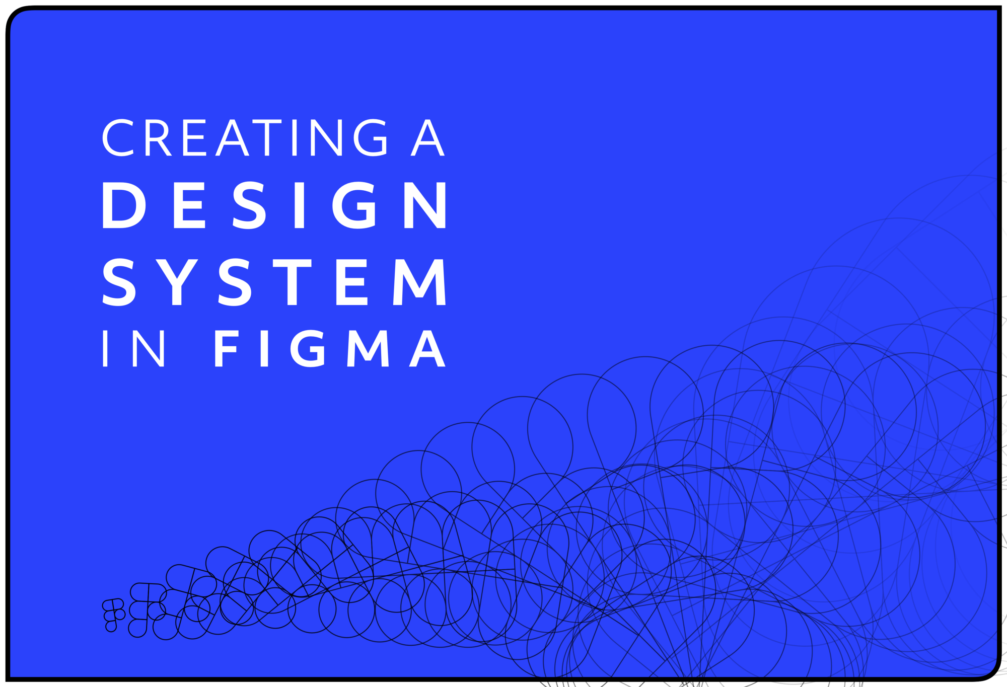 Blue background with the words 'Creating a design system in Figma' in white