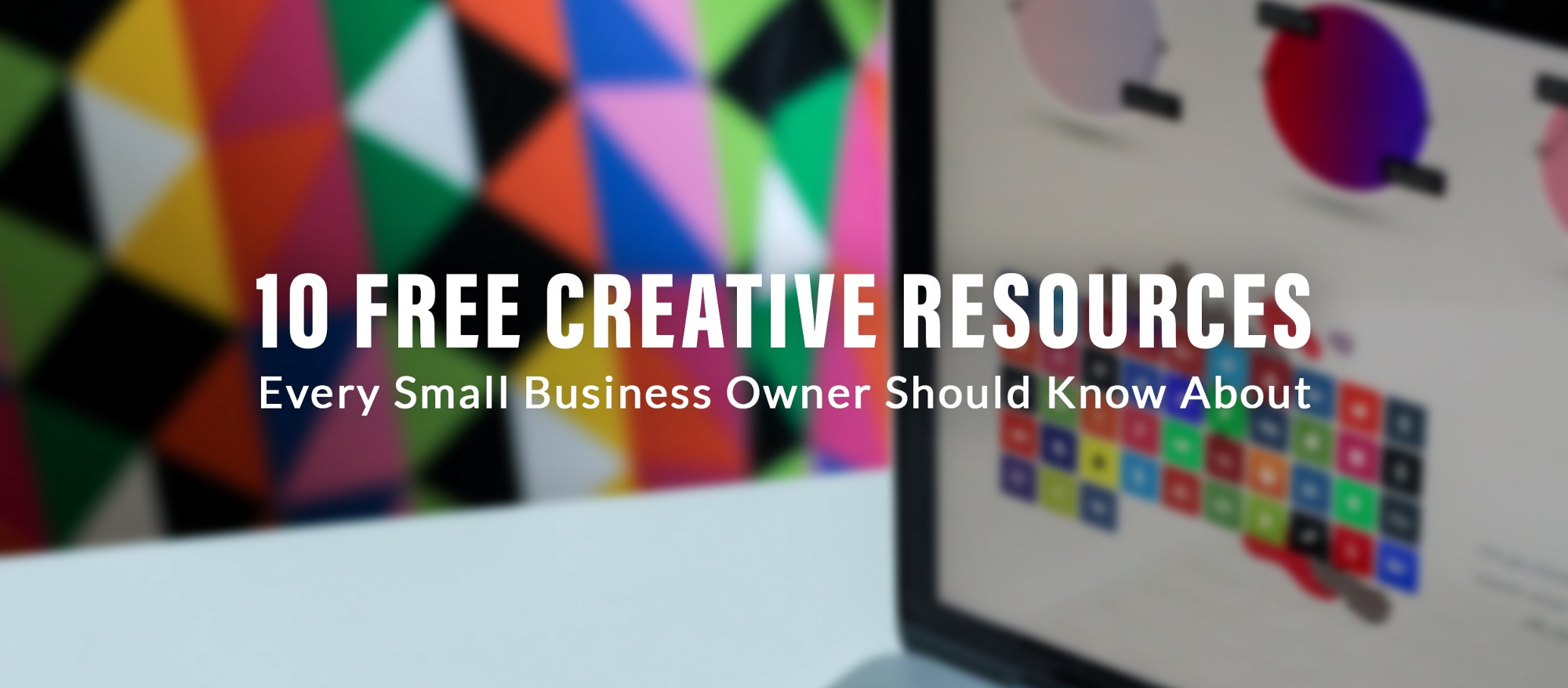 10 Free creative resources every small business owner should know about
