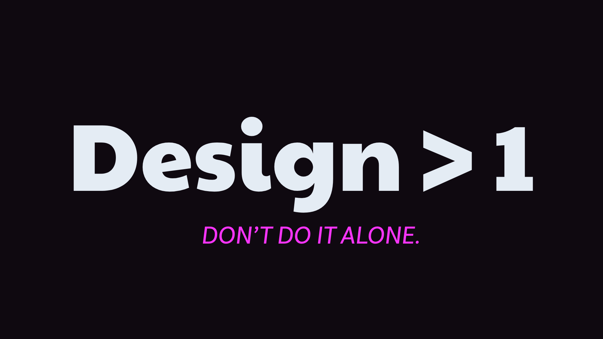 design is greater than one, don't do it alone banner