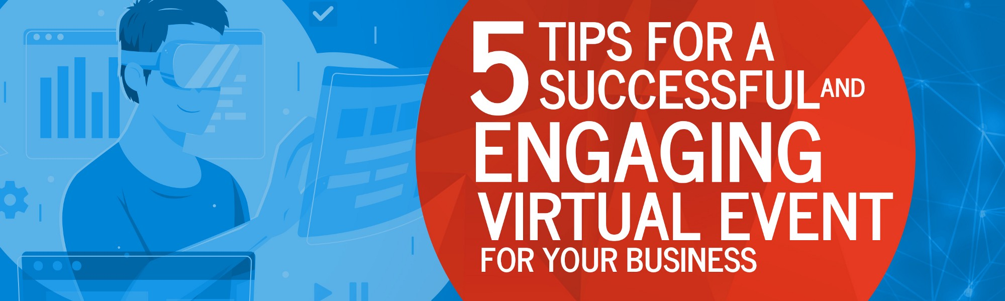 5 Tips for a Successful and Engaging Virtual Event for Your Business