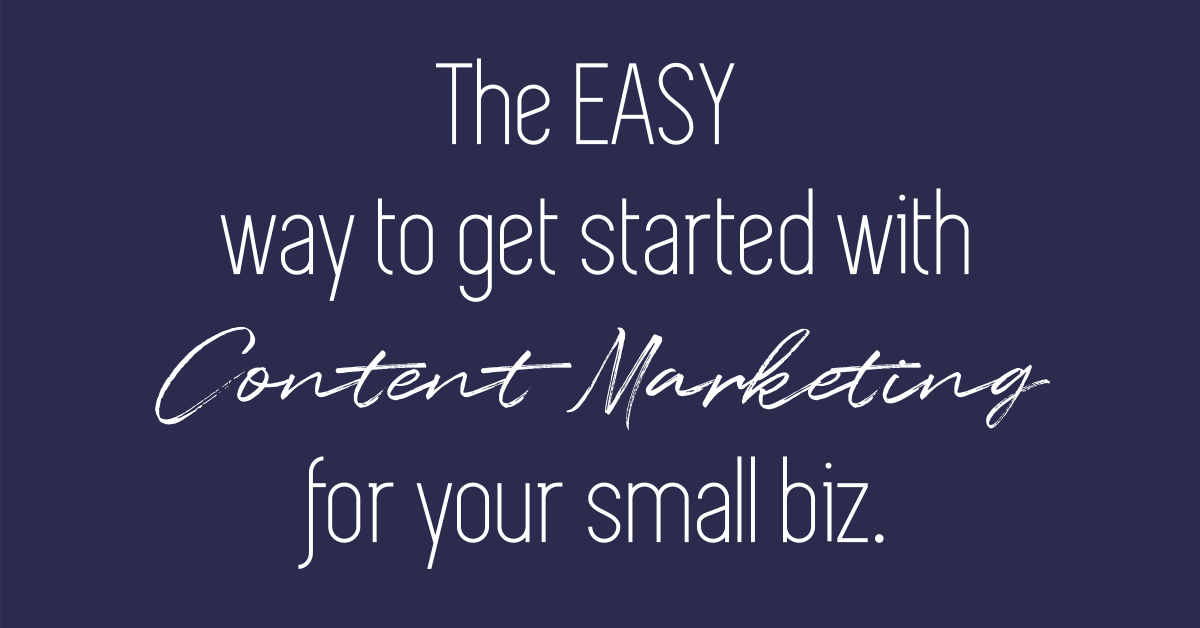 The easy way to get started with content marketing for your small biz