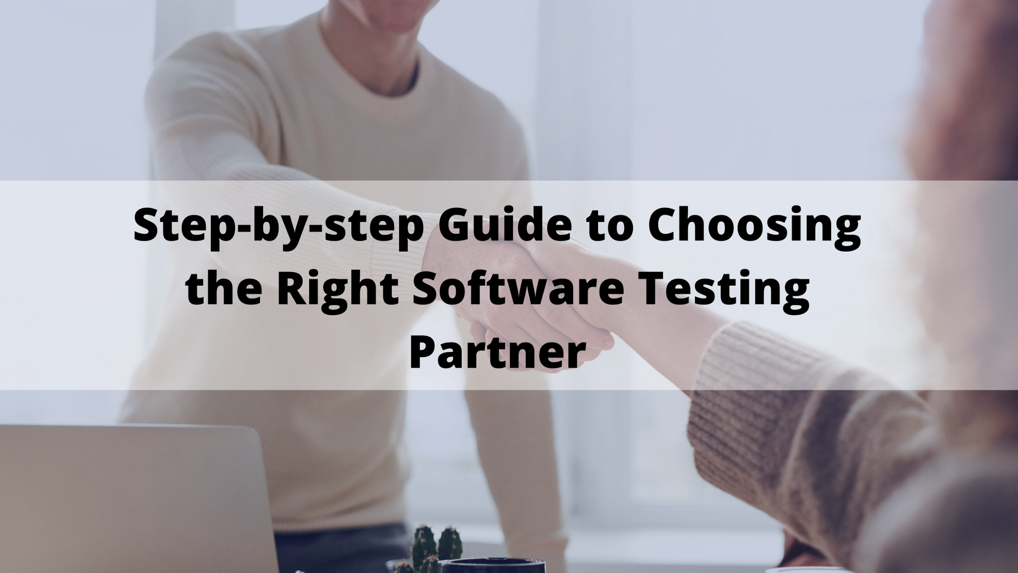 Step-by-step Guide to Choosing the Right Software Testing Partner