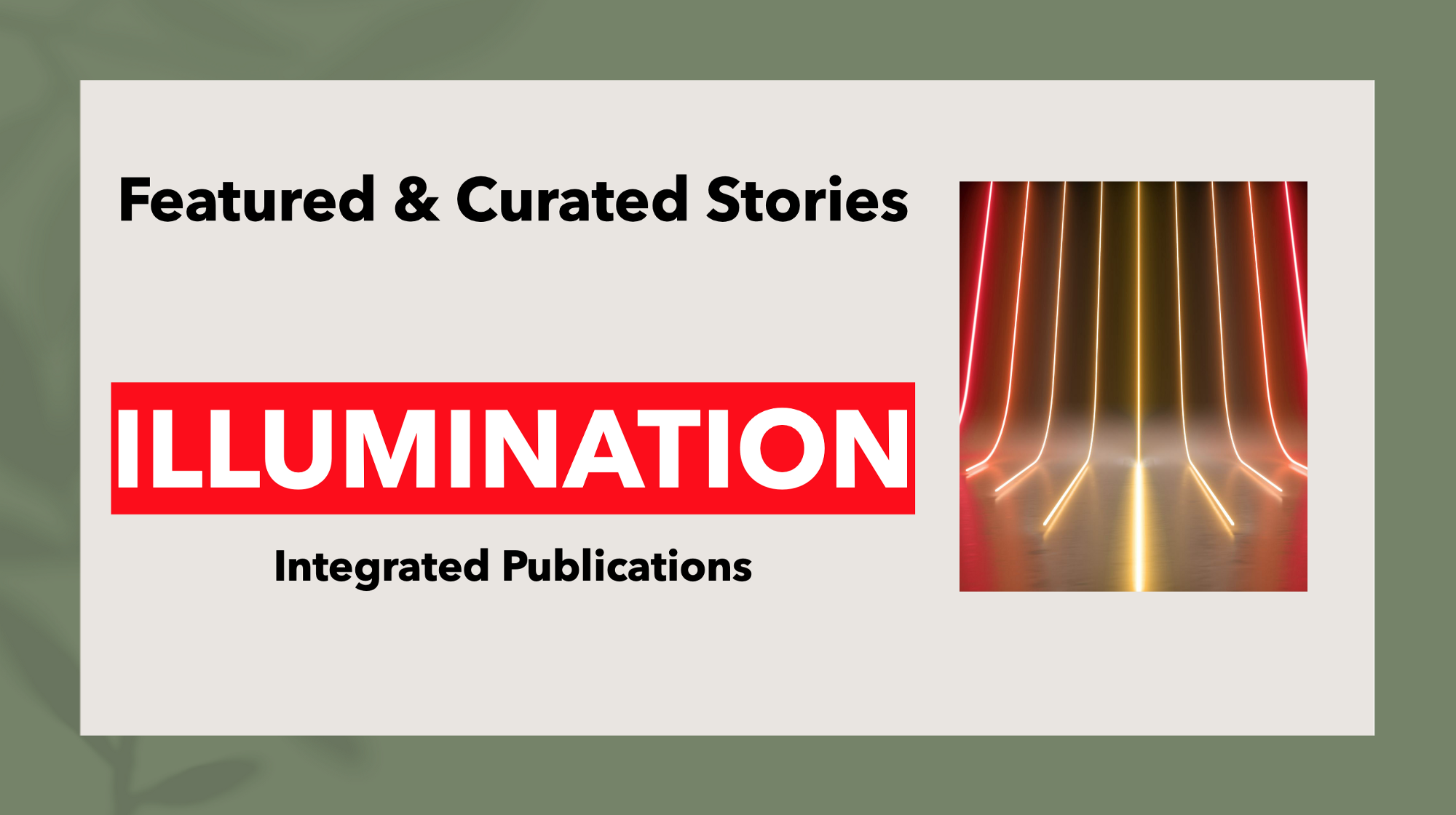 Stories Chosen by Editors Why ILLUMINATION Integrated Publications Feature Stories Editors' choices are in place. We offer a unique curation and visibility service for storytellers on Medium. Compiled by Chief Editor Dr Mehmet Yildiz on Medium.com https://medium.com/me/settings/promote-subscriptions