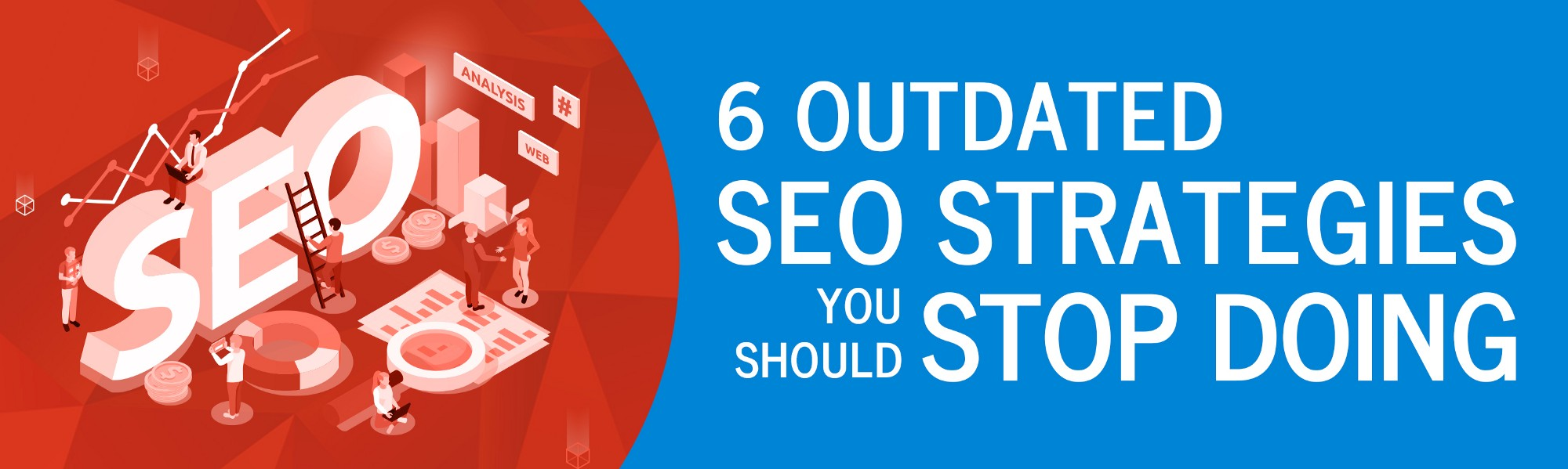 6 Outdated SEO Strategies You Should Stop Doing
