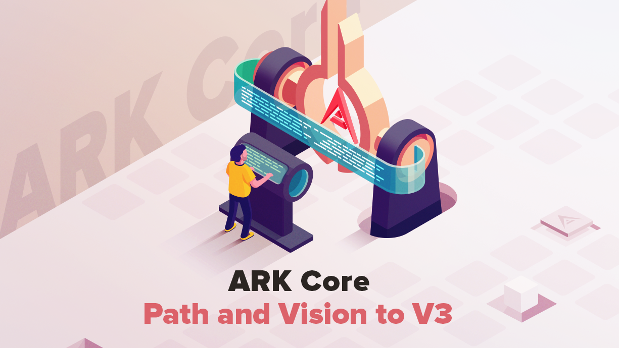 ARK Core: Path And Vision To V3 - ARK io | Blog
