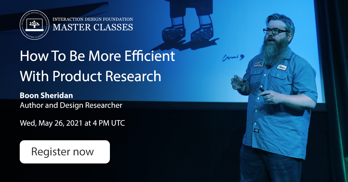 Interaction Design Foundation's Masterclass on How To Be More Efficient with Product Research is on 26 May 2021