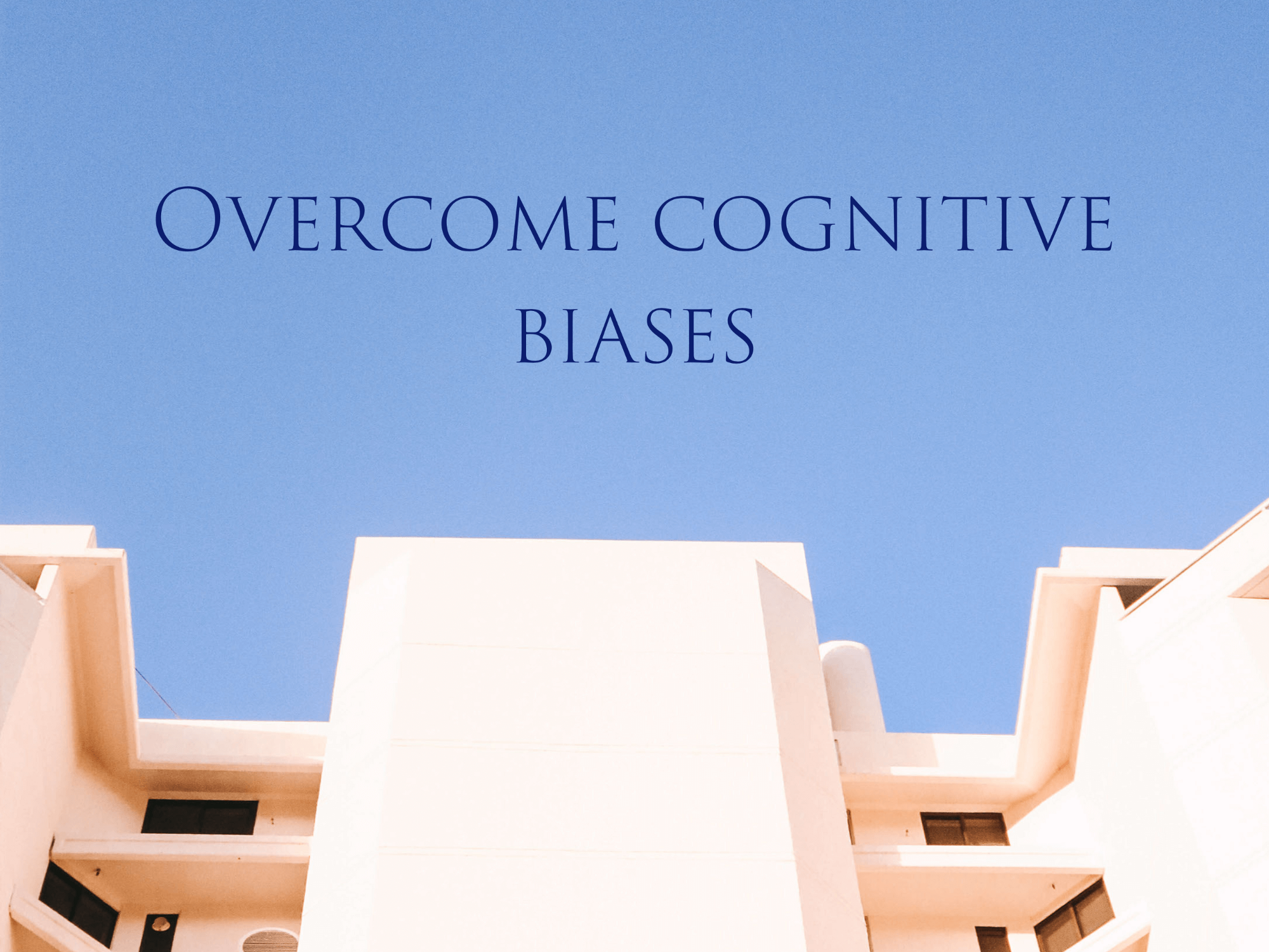 Overcome cognitive biases
