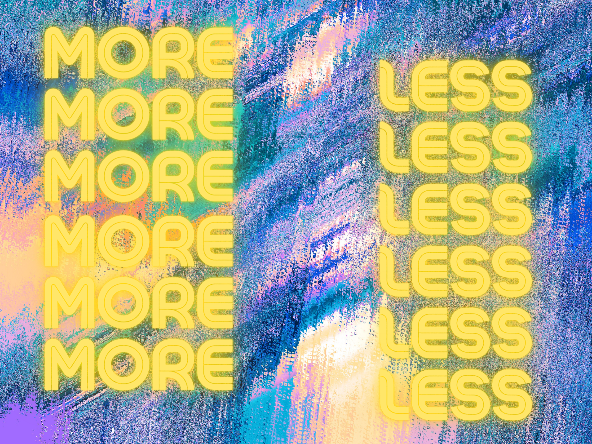 "Text reads ""More"" and ""Less"" on colorful background"
